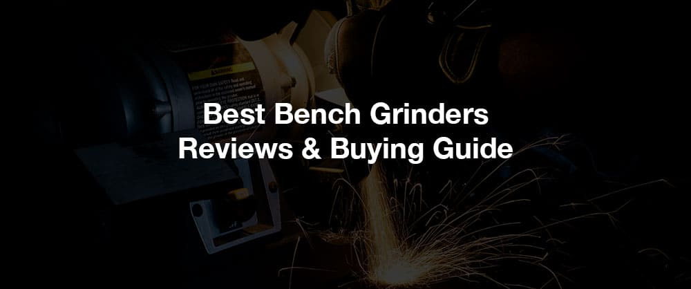 best-bench-grinders-reviews-and-buying-guide