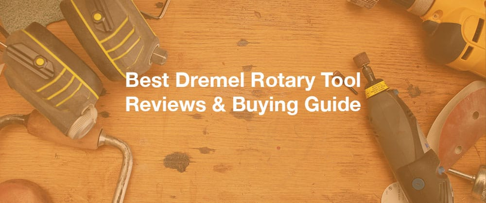 best-dremel-rotary-tool-reviews-buying-guide