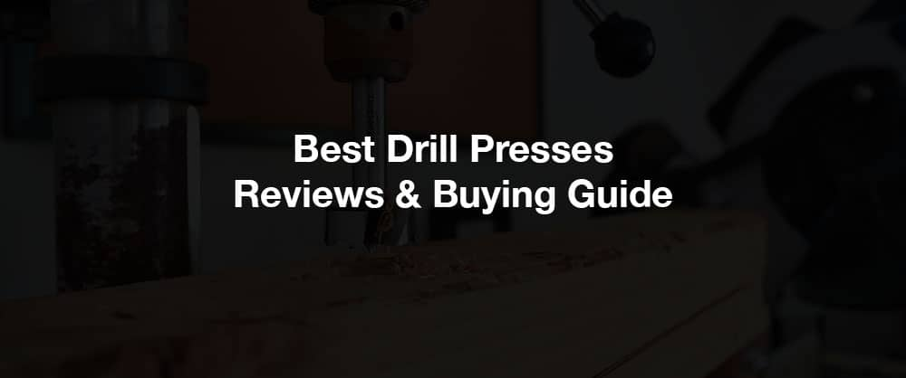 best-drill-presses-reviews-buying-guide