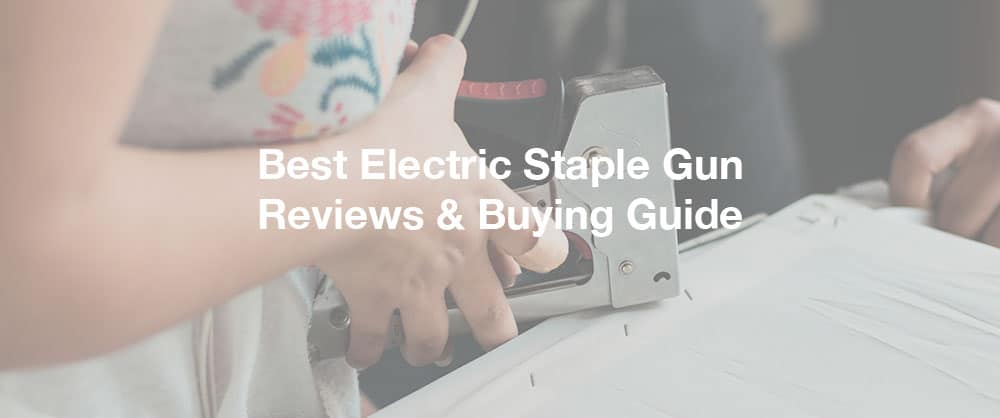best-electric-staple-gun-reviews-buying-guide