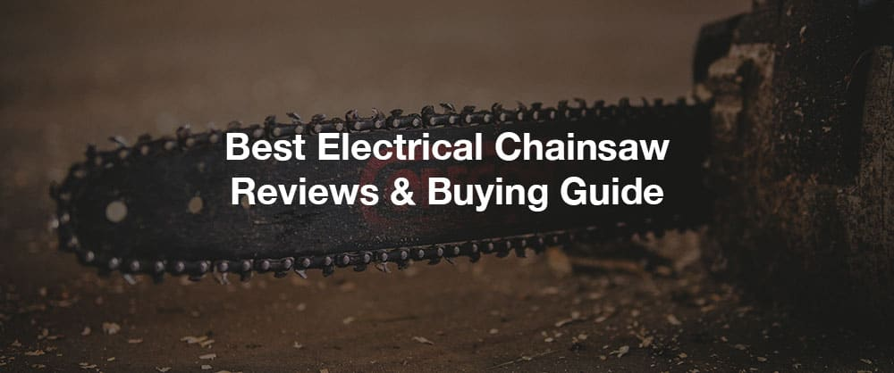 best-electrical-chainsaw-review-buying-guide