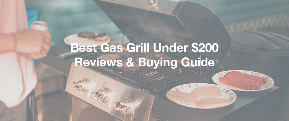 best-gas-grill-under-200-reviews-buying-guide